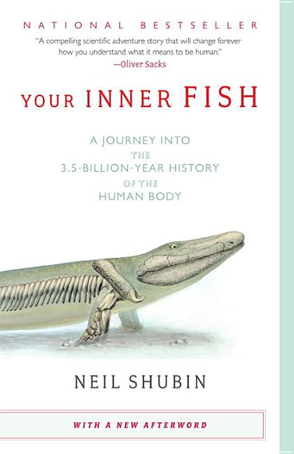 Your Inner Fish: A Journey Into the 3.5-Billion-Year History of the Human Body