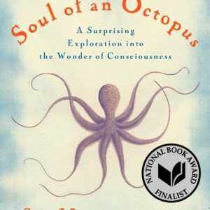 The Soul of an Octopus: A Joyful Exploration Into the Wonder of Consciousness