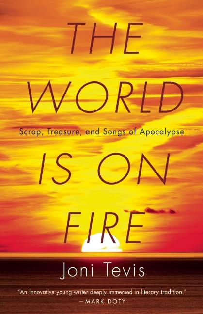 The World Is on Fire: Scrap, Treasure, and Songs of Apocalypse