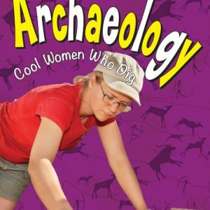 Archaeology: Cool Women Who Dig