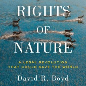 Rights of Nature: A Legal Revolution That Could Save the World